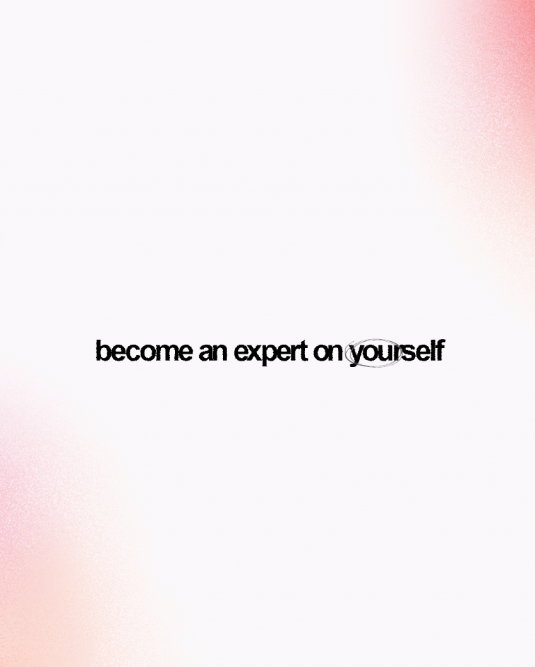 become an expert on yourself